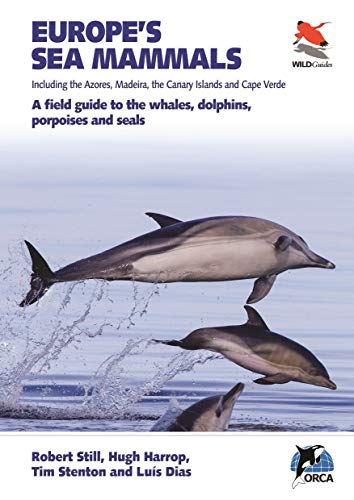 Europe's Sea Mammals Including the Azores, Madeira, the Canary Islands and Cape Verde: A field guide to the whales, dolphins, porpoises and seals (Wildguides, Band 16)