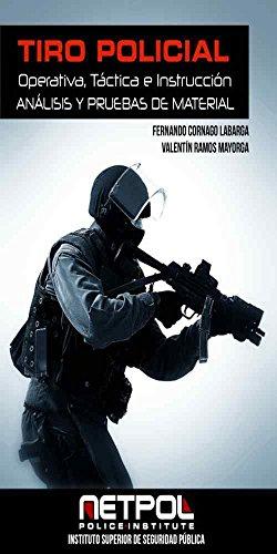 Tiro Policial : Operativa, Táctica e Instrucción: Análisis y Pruebas de Material por Fernando Cornago Labarga