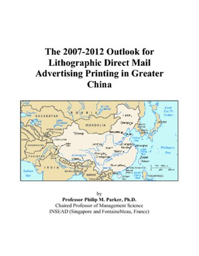 The 2007-2012 Outlook for Lithographic Direct Mail Advertising Printing in Greater China