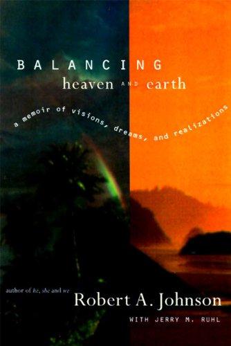Balancing Heaven and Earth: A Memoir por Robert A. Johnson