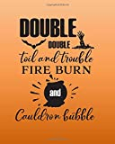 Double Double Toil and Trouble Fire Burn & Cauldron Bubble: Spell Journal | Wicca Blank Book Of Shadows | Witch Journal