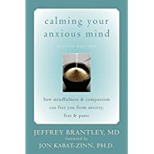 Calming Your Anxious Mind: How Mindfulness and Compassion Can Free You from Anxiety, Fear, and Panic (English Edition)