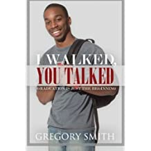 I Walked, You Talked: Graduation Is Just The Beginning by Gregory Smith (2013-09-11)