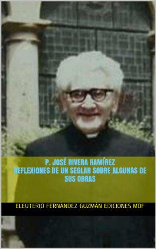 P. José Rivera Ramírez. Reflexiones de un seglar sobre algunas de sus obras por Eleuterio Fernández Guzmán