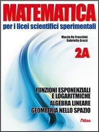 Matematica per i Licei scientifici sperimentali. Vol. 2A: Funzioni esponenziali e logaritmiche-Algebra lineare-geometria nello spazio. Con espansione online
