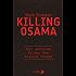 Killing Osama: Der geheime Krieg des Barack Obama
