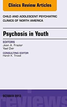 Psychosis in Youth,  An Issue of Child and Adolescent Psychiatric Clinics of North America, par [Frazier, Jean, Dvir, Yael]