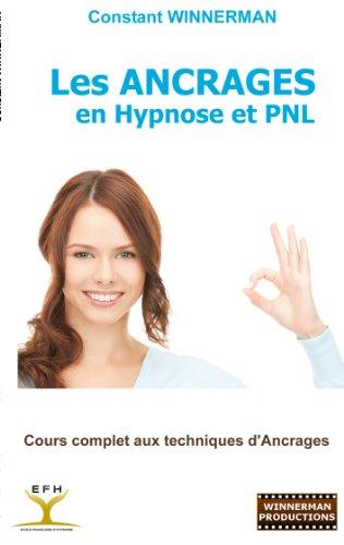 Les Ancrages en Hypnose et PNL: Cours complet aux techniques d'Ancrages par Constant Winnerman