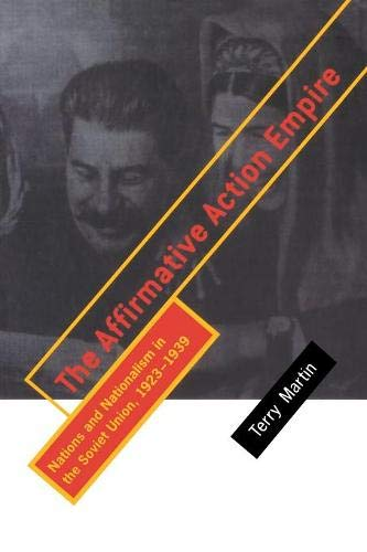 The Affirmative Action Empire: Nations and Nationalism in the Soviet Union, 1923-1939 (The Wilder House Series in Politics, History and Culture) por Terry Martin