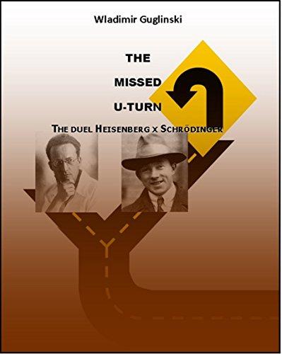 The Missed U-Turn: The duel Heisenberg versus Schrödinger (English Edition)