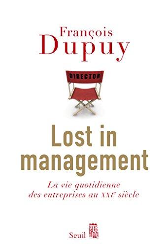 Lost in Management. La vie quotidienne des entreprises au XXIe sicle: La vie quotidienne des entreprises au XXIe sicle