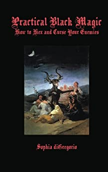 Practical Black Magic: How to Hex and Curse Your Enemies (English Edition) von [DiGregorio, Sophia]