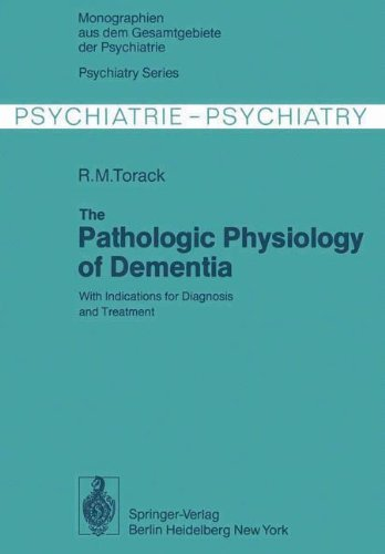 The Pathologic Physiology of Dementia: With Indications for Diagnosis and Treatment (Monographien aus dem Gesamtgebiete der Psychiatrie)