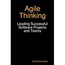 Agile Thinking: Leading Successful Software Projects and Teams (English Edition)