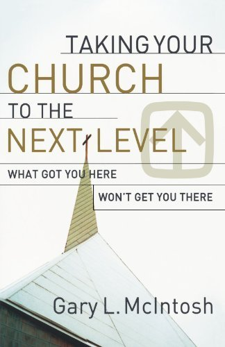 Taking Your Church to the Next Level: What Got You Here Won't Get You There by McIntosh, Gary L. (2009) Paperback