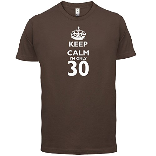 Keep calm I'm only 30 - Herren T-Shirt - 13 Farben Schokobraun