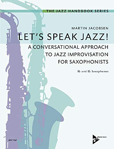 Let's Speak Jazz!: A Conversational Approach to Jazz Improvisation for Saxophonists. Saxophone in B und Es. Lehrbuch. (The Jazz Handbook Series) -