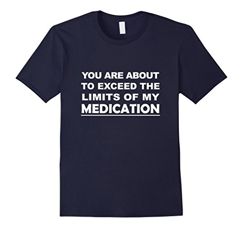 mens-you-are-about-to-exceed-the-limits-of-my-medication-funny-joke-gift-t-shirt-2xl-navy