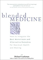 Blended Medicine: How to Integrate the Best Mainstream and Alternative Remedies for Maximum Health and Healing by Michael Castleman (2002-10-18)
