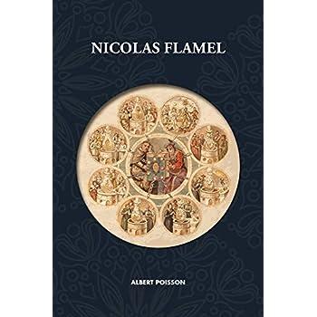 Nicolas Flamel: Traité d'alchimie intitulé  Le Sommaire Philosophique  - Nicola Flamel: sa vie, ses fondations, ses œuvres - Le Livre des Figures ... — Nouvelle traduction revue et corrigée