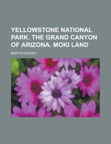 Yellowstone National Park. the Grand Canyon of Arizona. Moki Land -