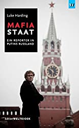 Mafiastaat: Ein Reporter in Putins Russland (Edition Weltkiosk)