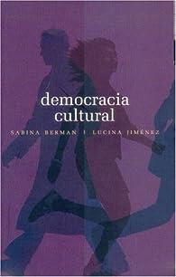 Democracia Cultural: Una Conversacin a Cuatro Manos par Sabina Berman