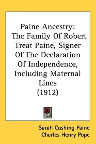 Paine Ancestry: The Family of Robert Treat Paine, Signer of the Declaration of Independence, Including Maternal Lines (1912)