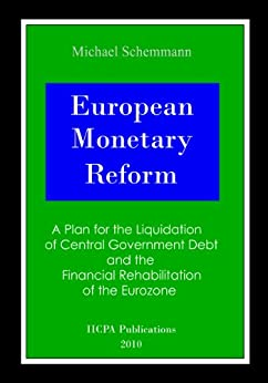 European Monetary Reform. A Plan for the Liquidation of Central Government Debt and the Financial Rehabilitation of the Euro Area. by [Schemmann, Michael]