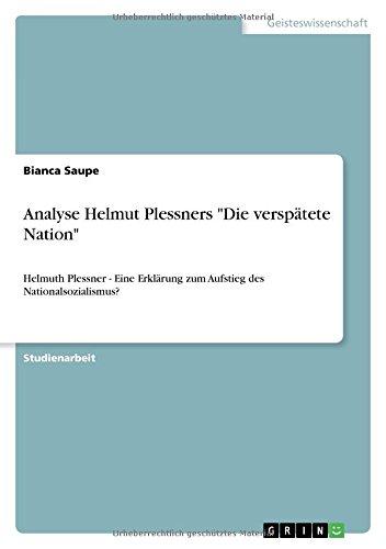 Analyse Helmut Plessners Die verspätete Nation: Helmuth Plessner - Eine Erklärung zum Aufstieg des Nationalsozialismus?