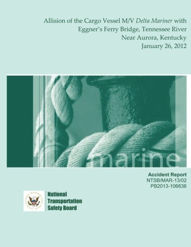 Marine Accident Report: Allision of the Cargo Vessel M/V Delta Mariner with Eggner?s Ferry Bridge, Tennessee River near Aurora, Kentucky January 26, 2012