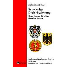 Schwierige Dreierbeziehung: Österreich und die beiden deutschen Staaten (Studien des Forschungsverbundes SED-Staat an der Freien Universität Berlin)