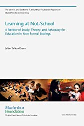 Learning at Not-School: A Review of Study, Theory, and Advocacy for Education in Non-Formal Settings (The John D. and Catherine T. MacArthur Foundation ... Media and Learning) (English Edition)