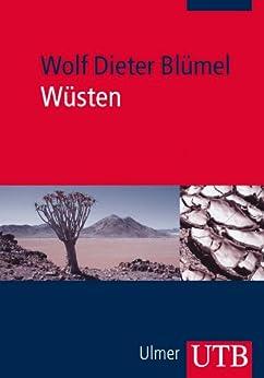 Wüsten: Entstehung - Kennzeichen - Lebensraum von [Blümel, Wolf Dieter]