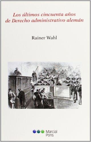 Los últimos cincuenta años de Derecho administrativo alemán (Varios) por Rainer Wahl