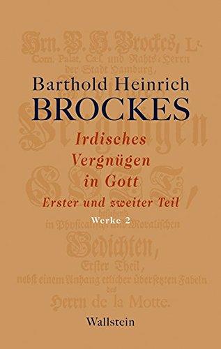 Irdisches Vergnügen in Gott: Erster und zweiter Teil (Barthold Heinrich Brockes Werke)