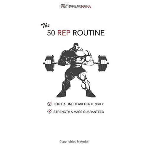 Fitness Wow The 50 Rep Routine: An Amazing formula for huge gains in strength & size.  Gym Diary Format - Logical increased intensity, Ideal for beginners!