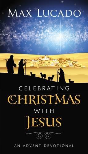Celebrating Christmas with Jesus: An Advent Devotional por Max Lucado