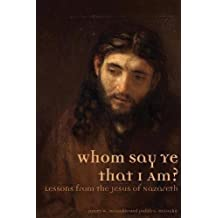 Whom Say Ye That I Am? Lessons from the Jesus of Nazareth