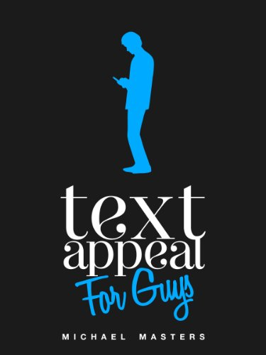 TextAppeal - For Guys! - The Ultimate Texting Guide (English Edition)