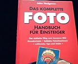 Das komplette Foto-Handbuch für Einsteiger - John Hedgecoe