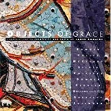 Objects of Grace: Conversations on Creativity & Faith