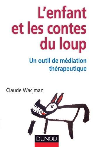 L'enfant et les contes du loup - Un outil de médiation thérapeutique par Claude Wacjman