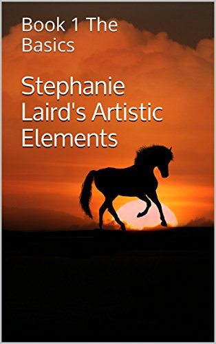 Stephanie Laird's Artistic Elements: Book 1 The Basics (Book 1 of 3) (English Edition)