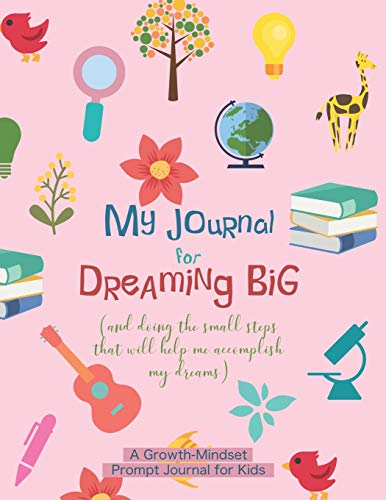 My Journal for Dreaming Big: A weekly prompt journal to foster a growth-mindset in kids | Goal visualization and tracking | Mind-flexing activities