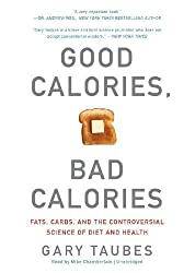 Good Calories, Bad Calories: Fats, Carbs, and the Controversial Science of Diet and Health by Gary Taubes (2011-08-06)