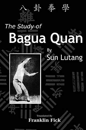 The Study of Bagua Quan: Bagua Quan Xue (Sun Meister)