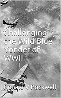 Challenging the Wild Blue Yonder of WWII (English Edition) de [Rockwell, Ronald V]