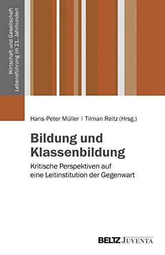 Bildung und Klassenbildung: Kritische Perspektiven auf eine Leitinstitution der Gegenwart (Wirtschaft, Gesellschaft und Lebensführung)