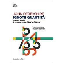 Ignote quantità: Storia reale e immaginaria dell'algebra
